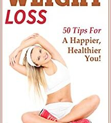 Exercise for Weight Loss: 50 Tips to a Happier, Healthier You! (Weight Loss, Exercise, fitness)